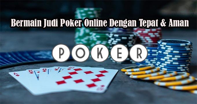 Bermain Judi Poker Online Dengan Tepat & Aman