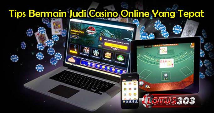 Tips Bermain Judi Casino Online Yang Tepat