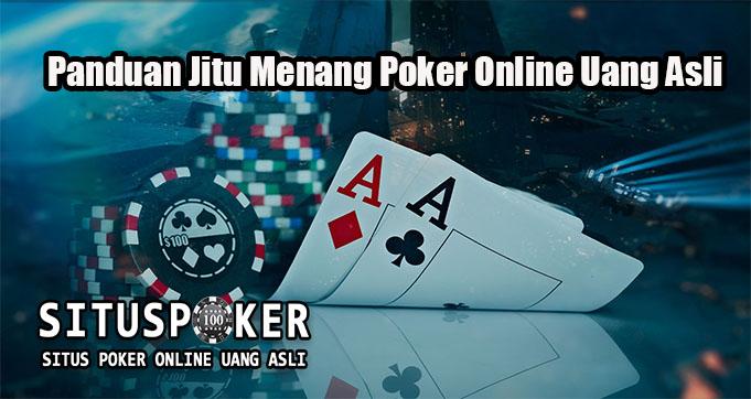 Panduan Jitu Menang Poker Online Uang Asli