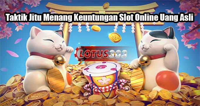 Taktik Jitu Menang Keuntungan Slot Online Uang Asli